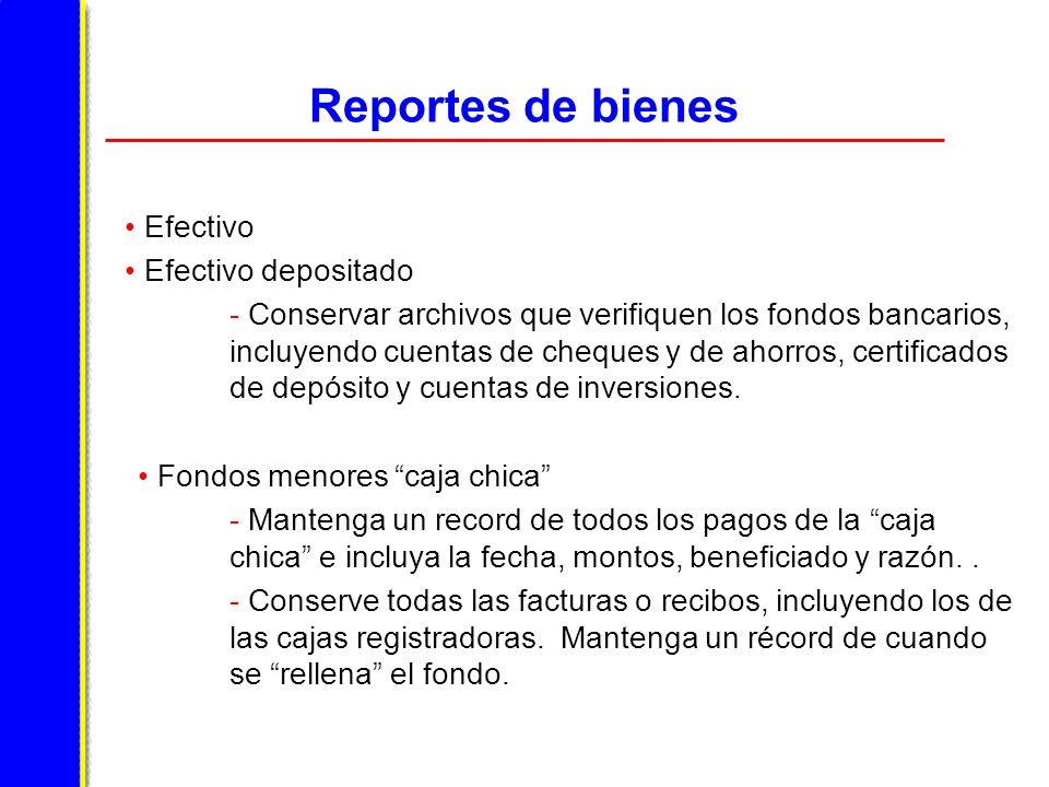 Reportes de bienes Efectivo Efectivo depositado - Conservar archivos que verifiquen los fondos bancarios, incluyendo cuentas de cheques y de ahorros, certificados de depósito y cuentas de inversiones.