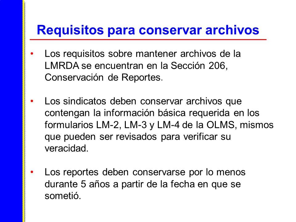 Requisitos para conservar archivos Los requisitos sobre mantener archivos de la LMRDA se encuentran en la Sección 206, Conservación de Reportes.