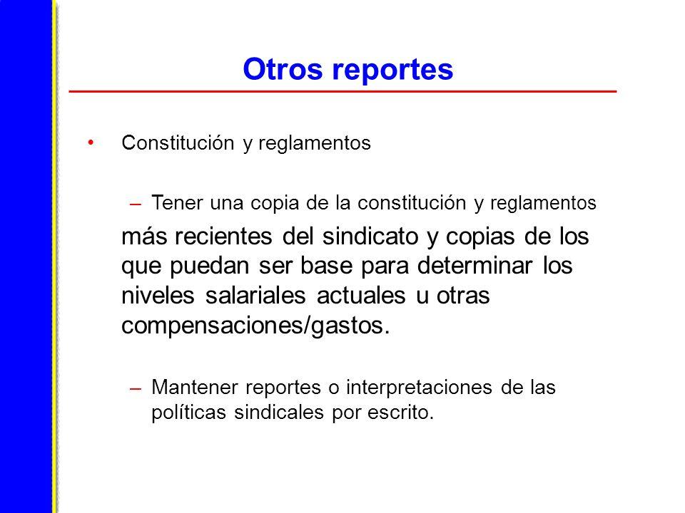Otros reportes Constitución y reglamentos –Tener una copia de la constitución y reglamentos más recientes del sindicato y copias de los que puedan ser base para determinar los niveles salariales actuales u otras compensaciones/gastos.
