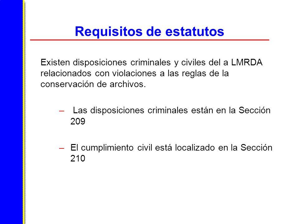 Requisitos de estatutos Existen disposiciones criminales y civiles del a LMRDA relacionados con violaciones a las reglas de la conservación de archivos.