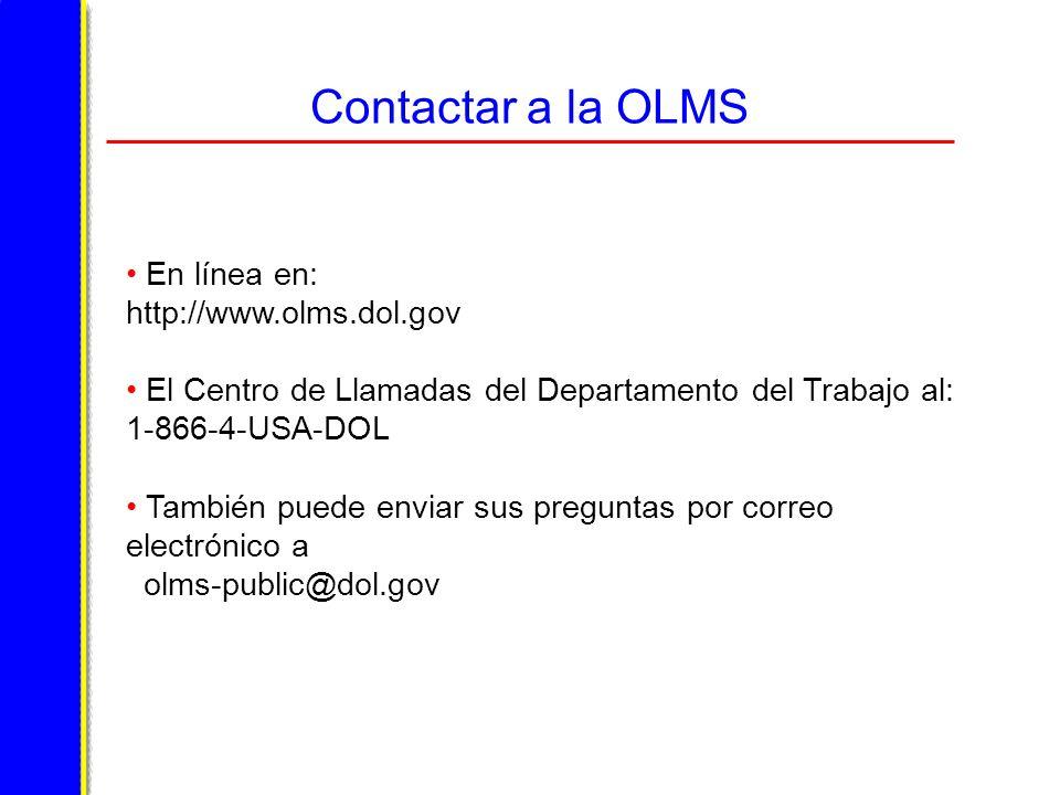 Contactar a la OLMS En línea en: http://www.olms.dol.gov El Centro de Llamadas del Departamento del Trabajo al: 1-866-4-USA-DOL También puede enviar sus preguntas por correo electrónico a olms-public@dol.gov