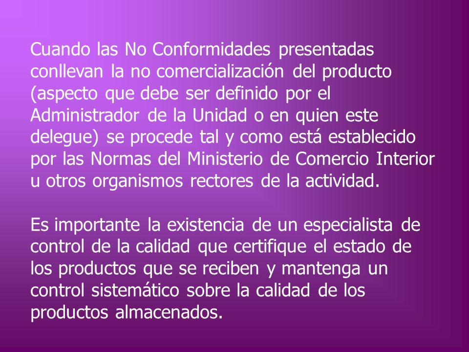 Cuando las No Conformidades presentadas conllevan la no comercialización del producto (aspecto que debe ser definido por el Administrador de la Unidad
