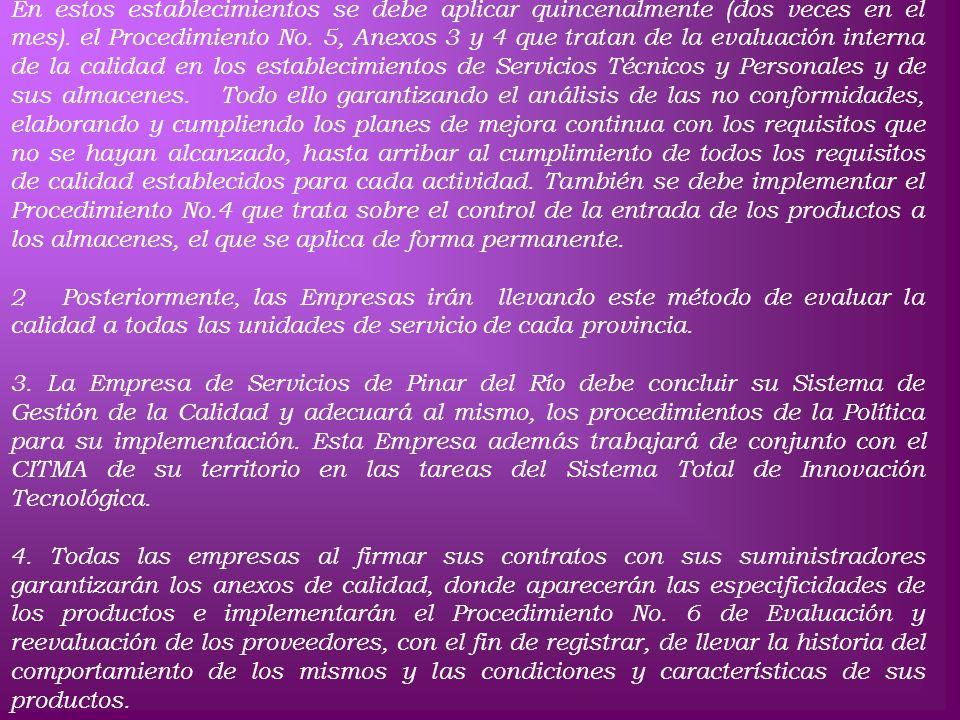 En estos establecimientos se debe aplicar quincenalmente (dos veces en el mes). el Procedimiento No. 5, Anexos 3 y 4 que tratan de la evaluación inter