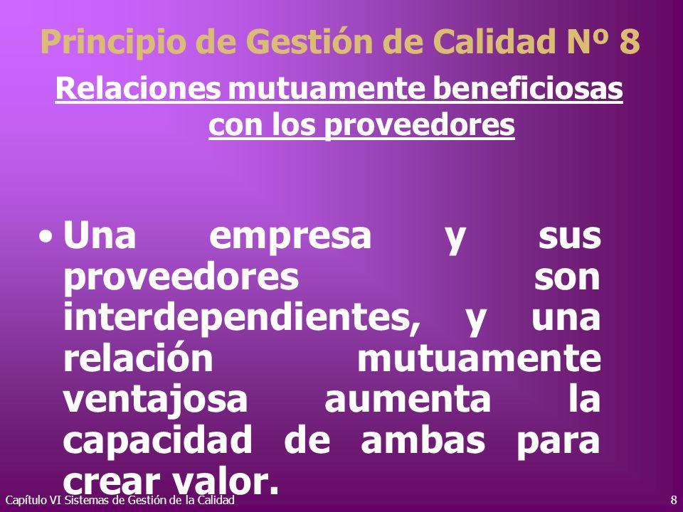 Capítulo VI Sistemas de Gestión de la Calidad8 Relaciones mutuamente beneficiosas con los proveedores Una empresa y sus proveedores son interdependien