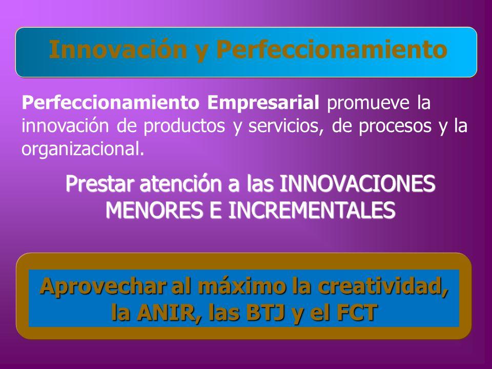Perfeccionamiento Empresarial promueve la innovación de productos y servicios, de procesos y la organizacional. Innovación y Perfeccionamiento Prestar