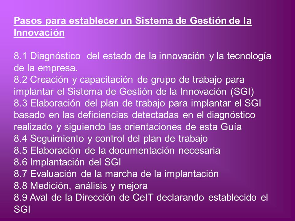 Pasos para establecer un Sistema de Gestión de la Innovación 8.1 Diagnóstico del estado de la innovación y la tecnología de la empresa. 8.2 Creación y