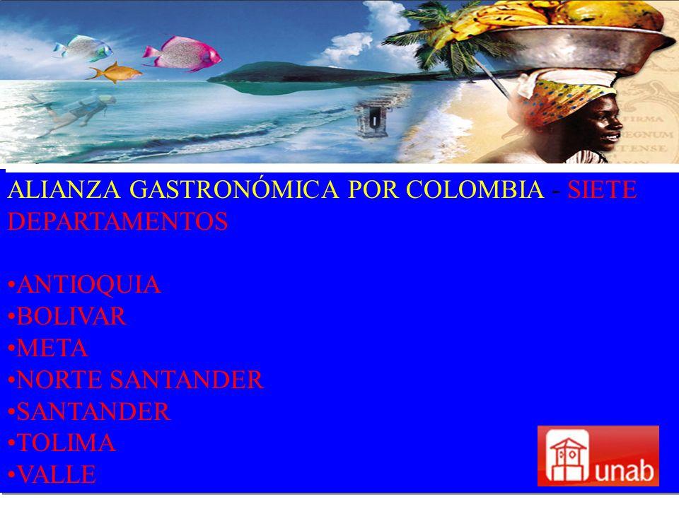ALIANZA GASTRONÓMICA POR COLOMBIA - SIETE DEPARTAMENTOS ANTIOQUIA BOLIVAR META NORTE SANTANDER SANTANDER TOLIMA VALLE ALIANZA GASTRONÓMICA POR COLOMBI