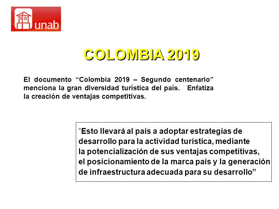 El documento Colombia 2019 – Segundo centenario menciona la gran diversidad turística del país. Enfatiza la creación de ventajas competitivas. COLOMBI