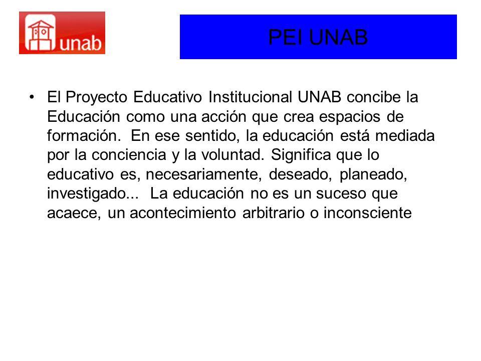 PEI UNAB El Proyecto Educativo Institucional UNAB concibe la Educación como una acción que crea espacios de formación. En ese sentido, la educación es