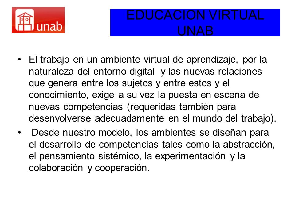 EDUCACION VIRTUAL UNAB El trabajo en un ambiente virtual de aprendizaje, por la naturaleza del entorno digital y las nuevas relaciones que genera entr