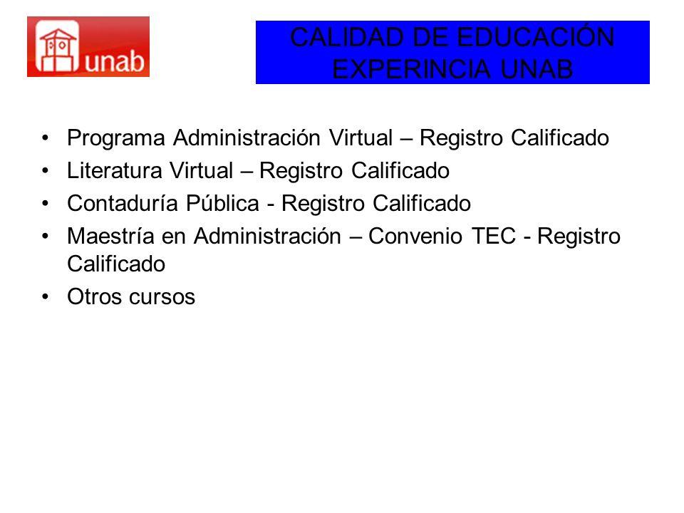 CALIDAD DE EDUCACIÓN EXPERINCIA UNAB Programa Administración Virtual – Registro Calificado Literatura Virtual – Registro Calificado Contaduría Pública