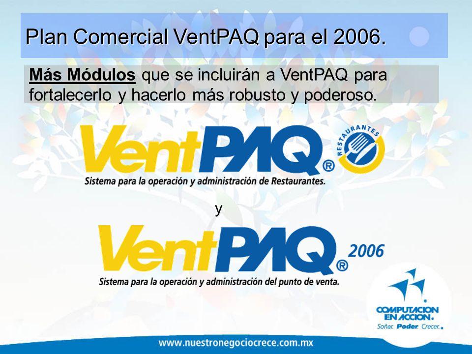 y Plan Comercial VentPAQ para el 2006. Más Módulos que se incluirán a VentPAQ para fortalecerlo y hacerlo más robusto y poderoso.