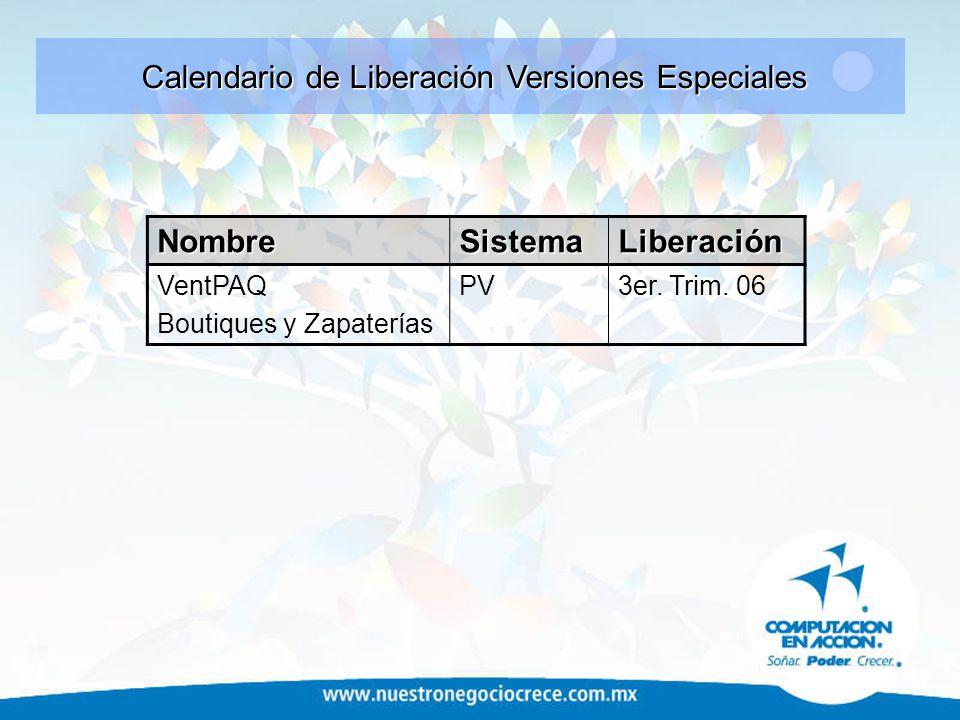 NombreSistemaLiberación VentPAQ Boutiques y Zapaterías PV3er. Trim. 06 Calendario de Liberación Versiones Especiales