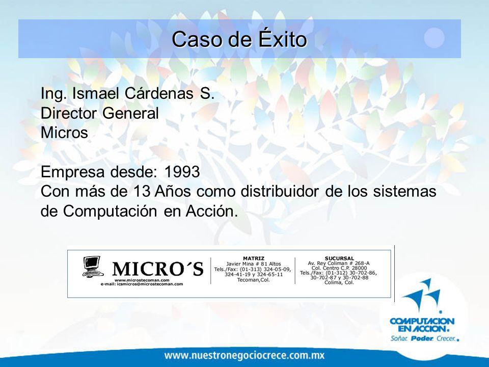 Caso de Éxito Ing. Ismael Cárdenas S. Director General Micros Empresa desde: 1993 Con más de 13 Años como distribuidor de los sistemas de Computación