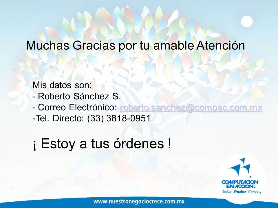 Muchas Gracias por tu amable Atención Mis datos son: - Roberto Sánchez S. roberto.sanchez@compac.com.mx roberto.sanchez@compac.com.mx - Correo Electró
