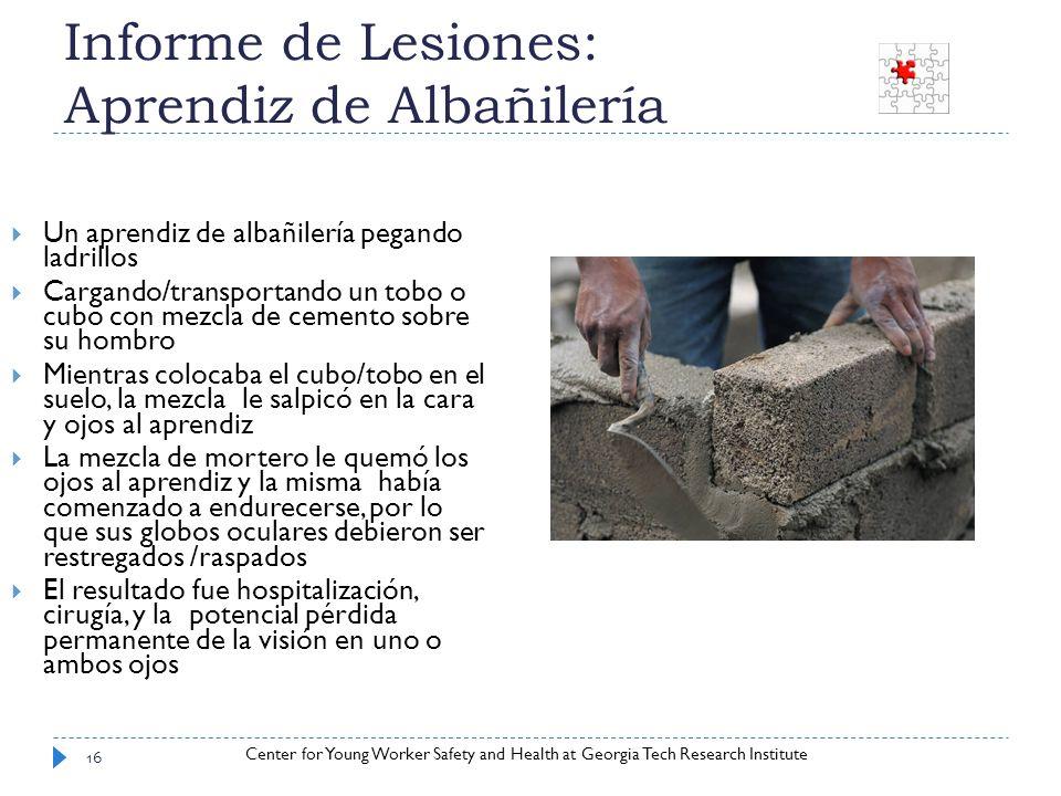 Center for Young Worker Safety and Health at Georgia Tech Research Institute Informe de Lesiones: Aprendiz de Albañilería Un aprendiz de albañilería p