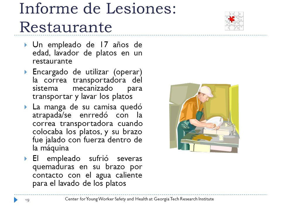 Center for Young Worker Safety and Health at Georgia Tech Research Institute Informe de Lesiones: Restaurante Un empleado de 17 años de edad, lavador