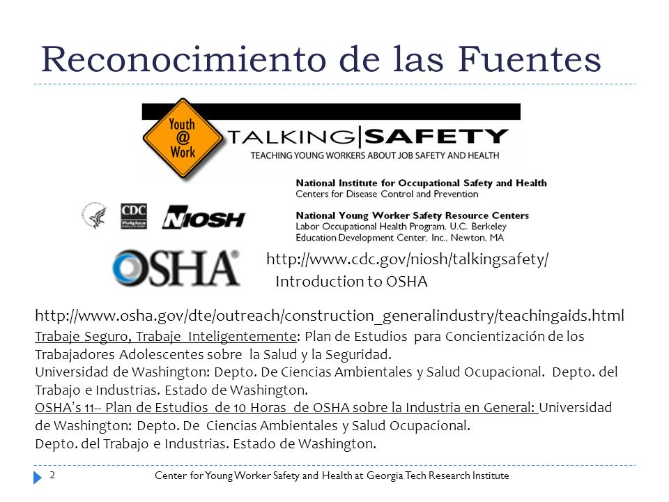 Center for Young Worker Safety and Health at Georgia Tech Research Institute Reconocimiento de las Fuentes 2 Introduction to OSHA http://www.osha.gov/