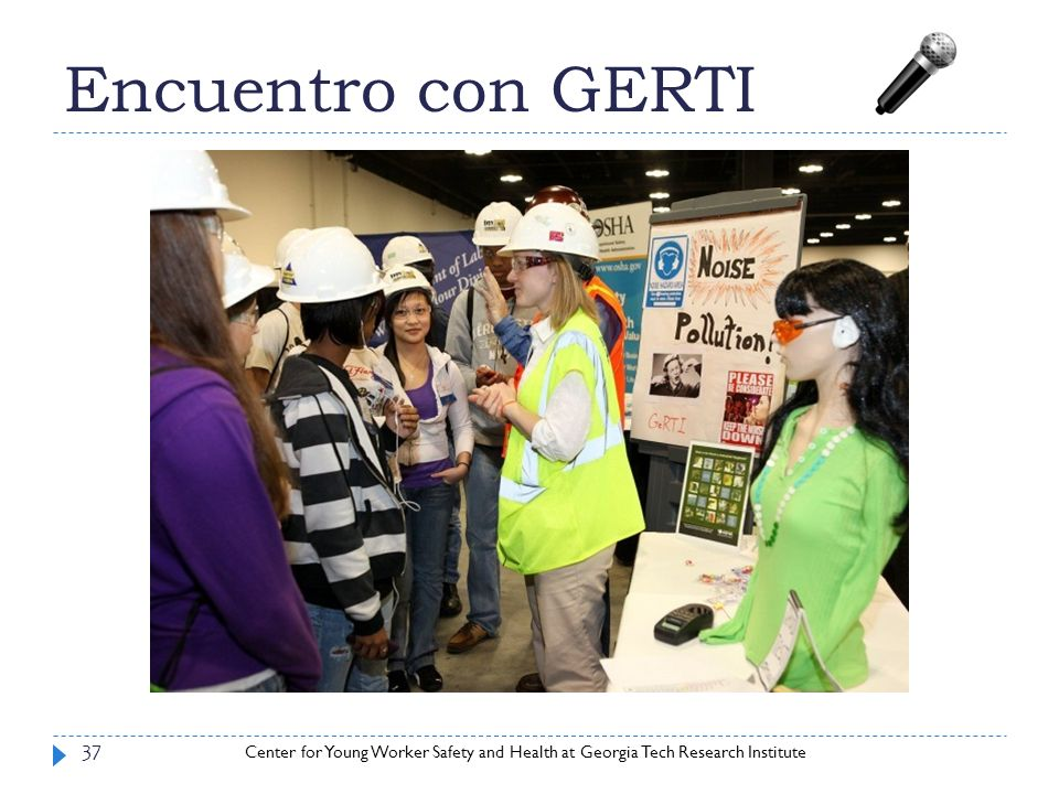 Center for Young Worker Safety and Health at Georgia Tech Research Institute Encuentro con GERTI 37