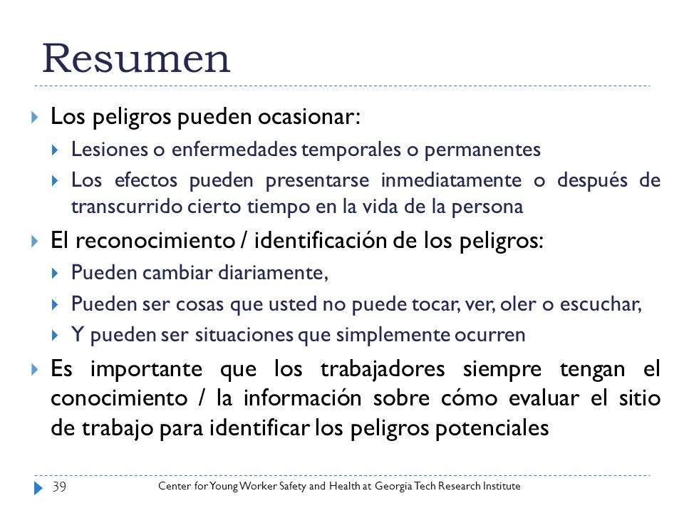 Center for Young Worker Safety and Health at Georgia Tech Research Institute Resumen 39 Los peligros pueden ocasionar: Lesiones o enfermedades tempora