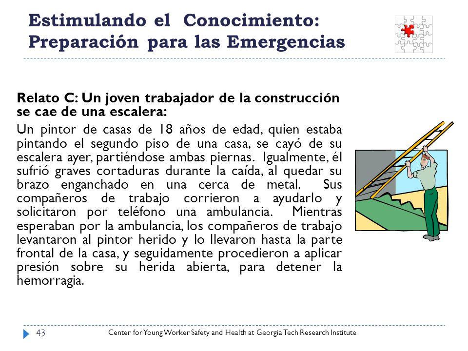 Center for Young Worker Safety and Health at Georgia Tech Research Institute Estimulando el Conocimiento: Preparación para las Emergencias 43 Relato C