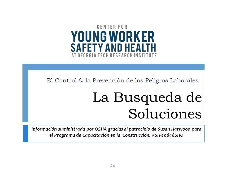 La Busqueda de Soluciones El Control & la Prevención de los Peligros Laborales 44 Información suministrada por OSHA gracias al patrocinio de Susan Har