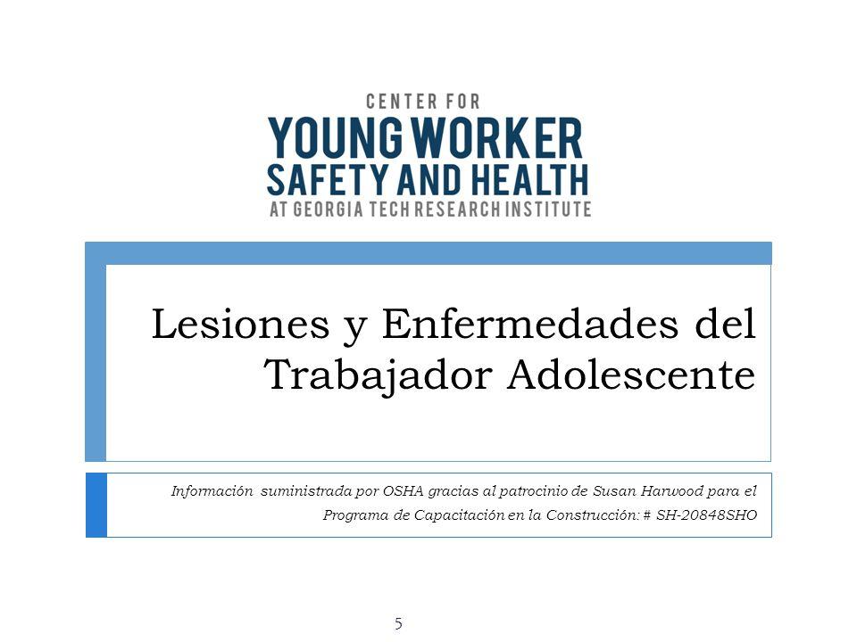 Lesiones y Enfermedades del Trabajador Adolescente Información suministrada por OSHA gracias al patrocinio de Susan Harwood para el Programa de Capaci