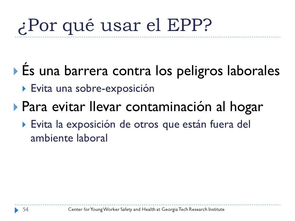 Center for Young Worker Safety and Health at Georgia Tech Research Institute ¿Por qué usar el EPP? 54 És una barrera contra los peligros laborales Evi