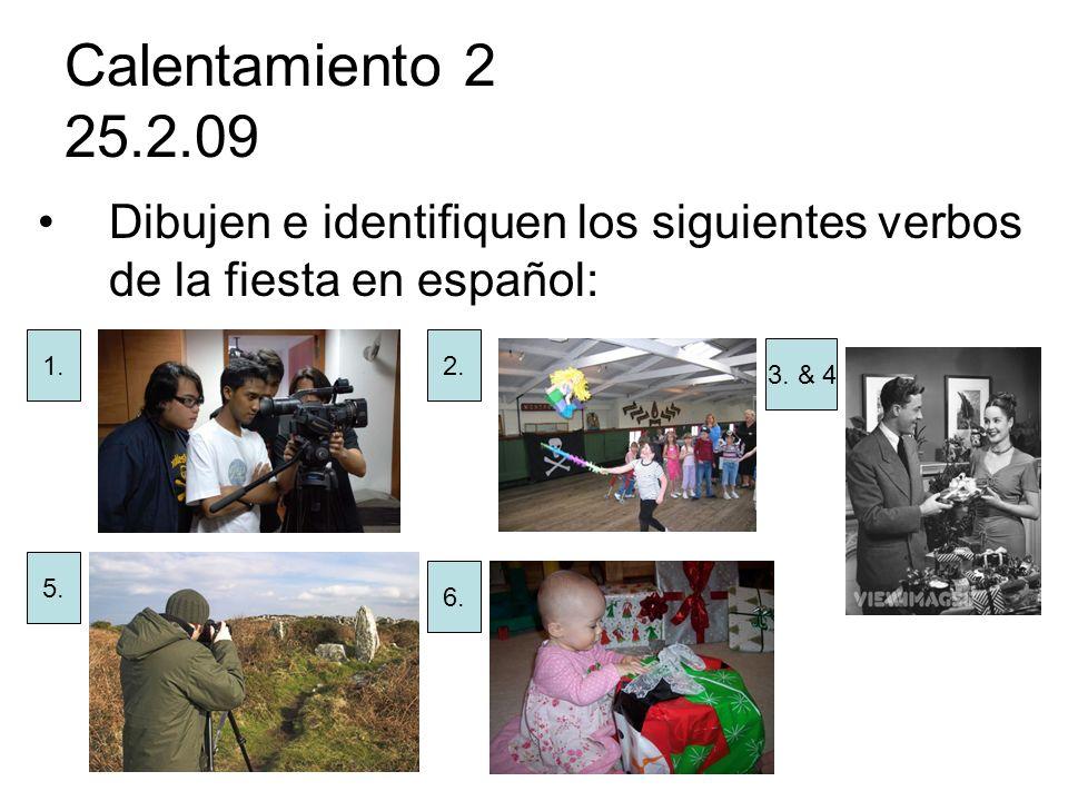 Calentamiento 2 25.2.09 Dibujen e identifiquen los siguientes verbos de la fiesta en español: 1.2. 5. 6. 3. & 4