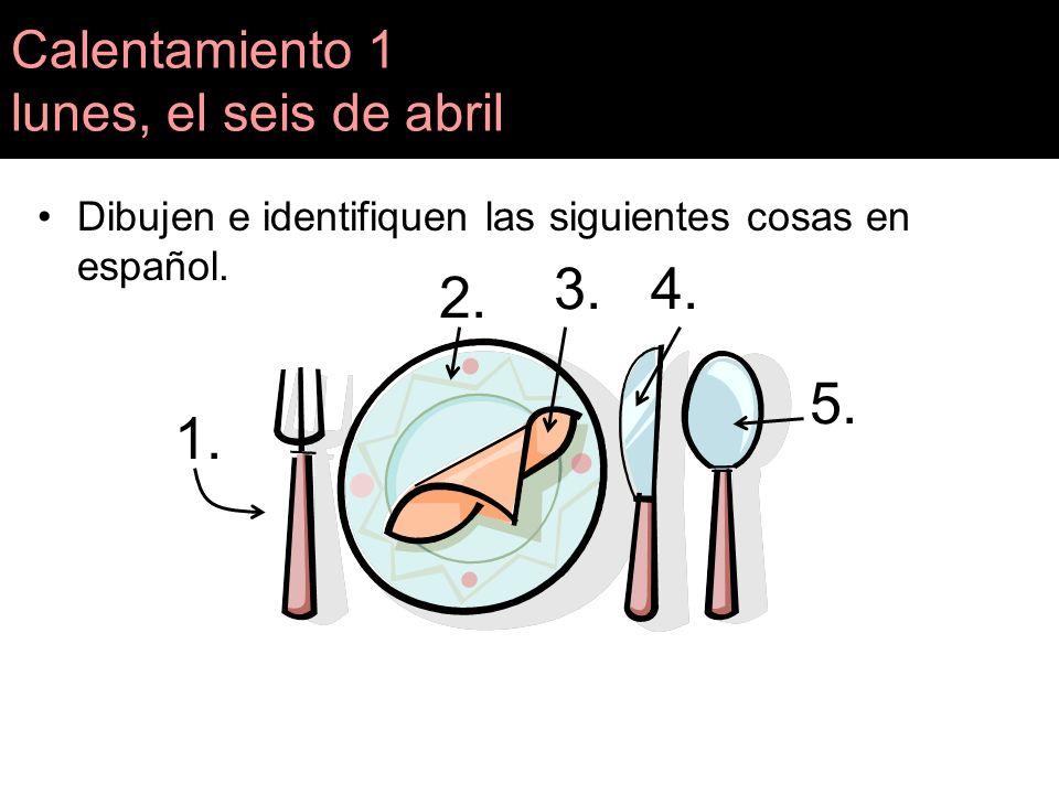 Calentamiento 1 lunes, el seis de abril Dibujen e identifiquen las siguientes cosas en español. 1. 3. 2. 5. 4.