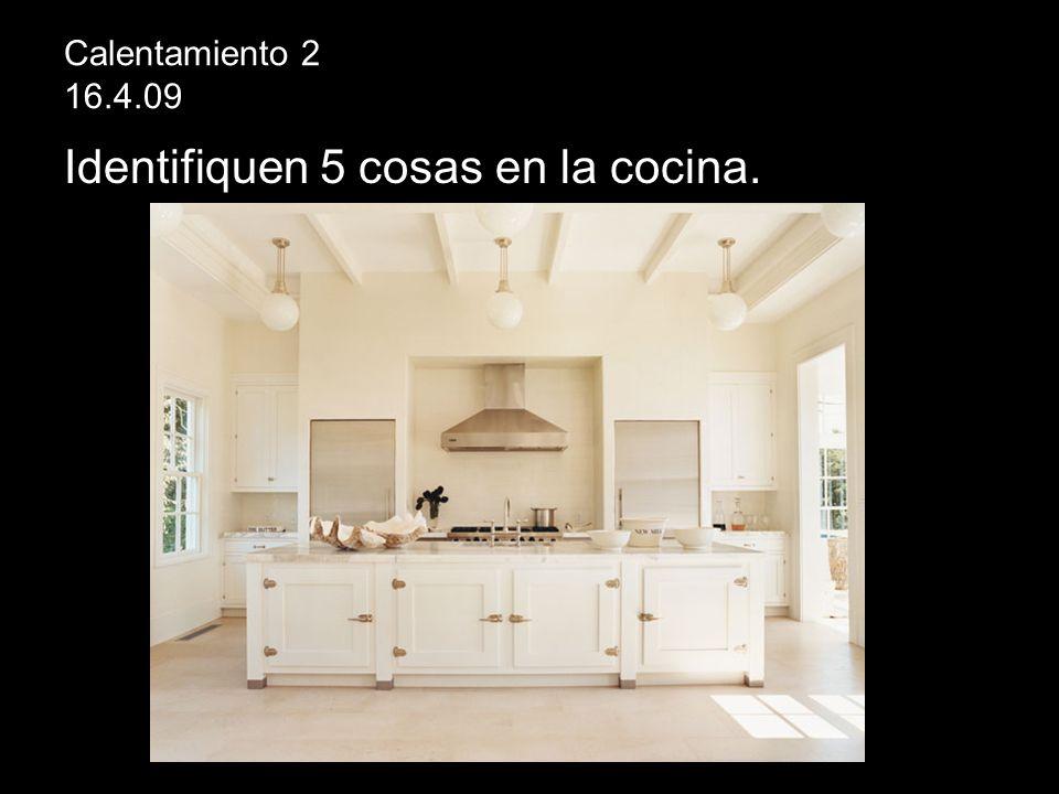 Calentamiento 2 16.4.09 Identifiquen 5 cosas en la cocina.