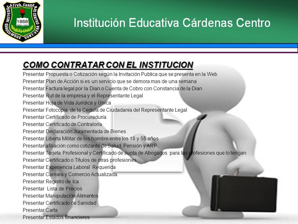 COMO CONTRATAR CON EL INSTITUCION Presentar Propuesta o Cotización según la Invitación Publica que se presenta en la Web Presentar Plan de Acción si e