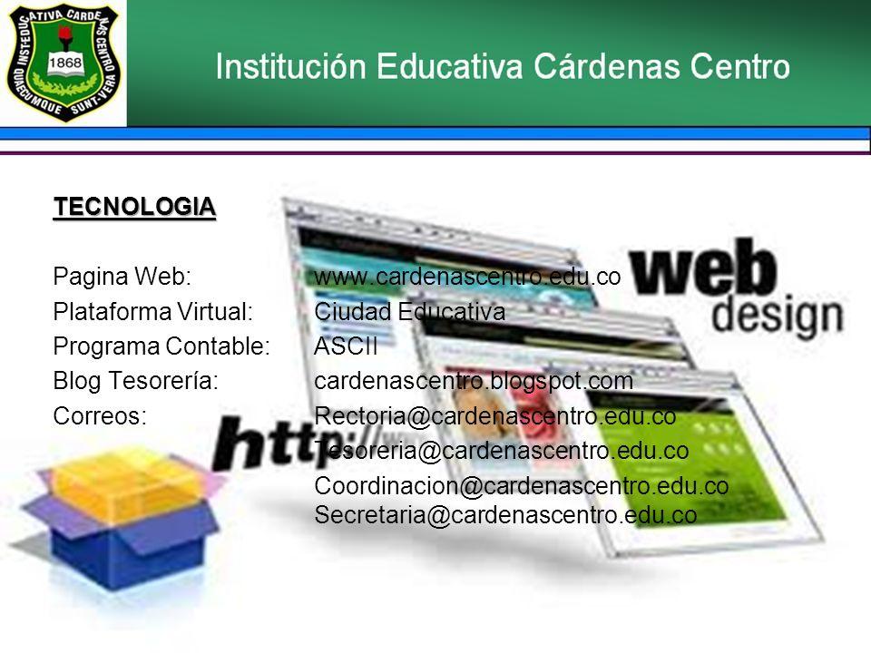 TECNOLOGIA Pagina Web:www.cardenascentro.edu.co Plataforma Virtual:Ciudad Educativa Programa Contable:ASCII Blog Tesorería:cardenascentro.blogspot.com