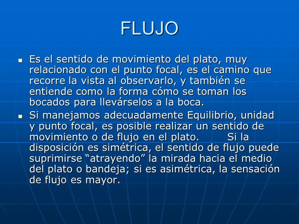 FLUJO Es el sentido de movimiento del plato, muy relacionado con el punto focal, es el camino que recorre la vista al observarlo, y también se entiend