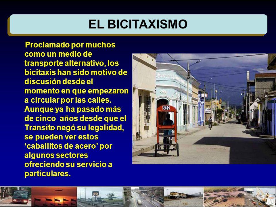 EL BICITAXISMO Proclamado por muchos como un medio de transporte alternativo, los bicitaxis han sido motivo de discusión desde el momento en que empez