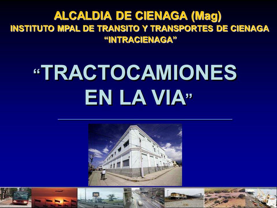 ALCALDIA DE CIENAGA (Mag) INSTITUTO MPAL DE TRANSITO Y TRANSPORTES DE CIENAGA INTRACIENAGA INTRACIENAGA TRACTOCAMIONES EN LA VIA TRACTOCAMIONES EN LA VIA