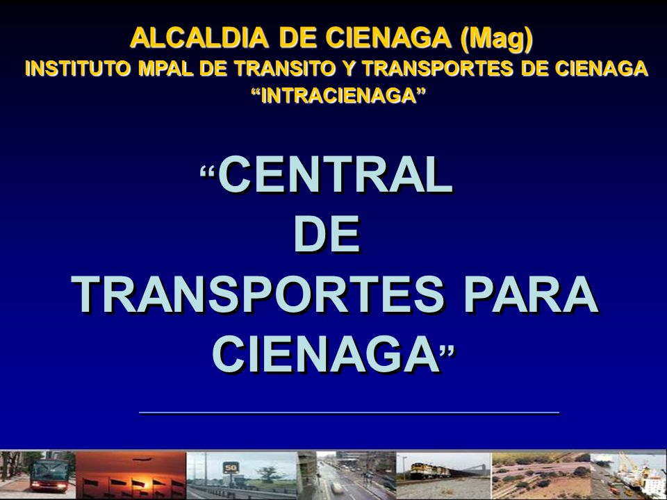 ALCALDIA DE CIENAGA (Mag) INSTITUTO MPAL DE TRANSITO Y TRANSPORTES DE CIENAGA INTRACIENAGA INTRACIENAGA CENTRAL DE TRANSPORTES PARA CIENAGA CENTRAL DE
