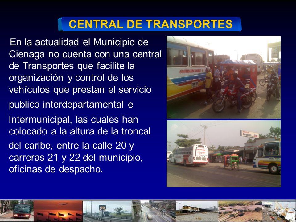 En la actualidad el Municipio de Cienaga no cuenta con una central de Transportes que facilite la organización y control de los vehículos que prestan