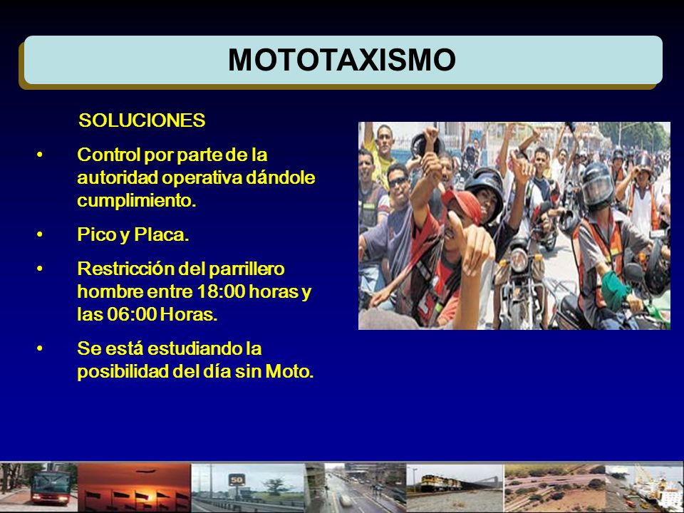 MOTOTAXISMO SOLUCIONES Control por parte de la autoridad operativa d á ndole cumplimiento. Pico y Placa. Restricci ó n del parrillero hombre entre 18: