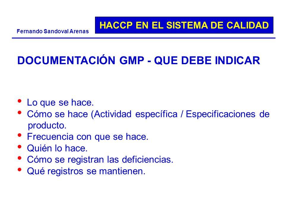 HACCP EN EL SISTEMA DE CALIDAD Fernando Sandoval Arenas DOCUMENTACIÓN GMP - QUE DEBE INDICAR Lo que se hace. Cómo se hace (Actividad específica / Espe