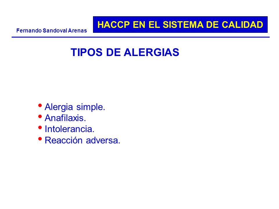 HACCP EN EL SISTEMA DE CALIDAD Fernando Sandoval Arenas TIPOS DE ALERGIAS Alergia simple. Anafilaxis. Intolerancia. Reacción adversa.