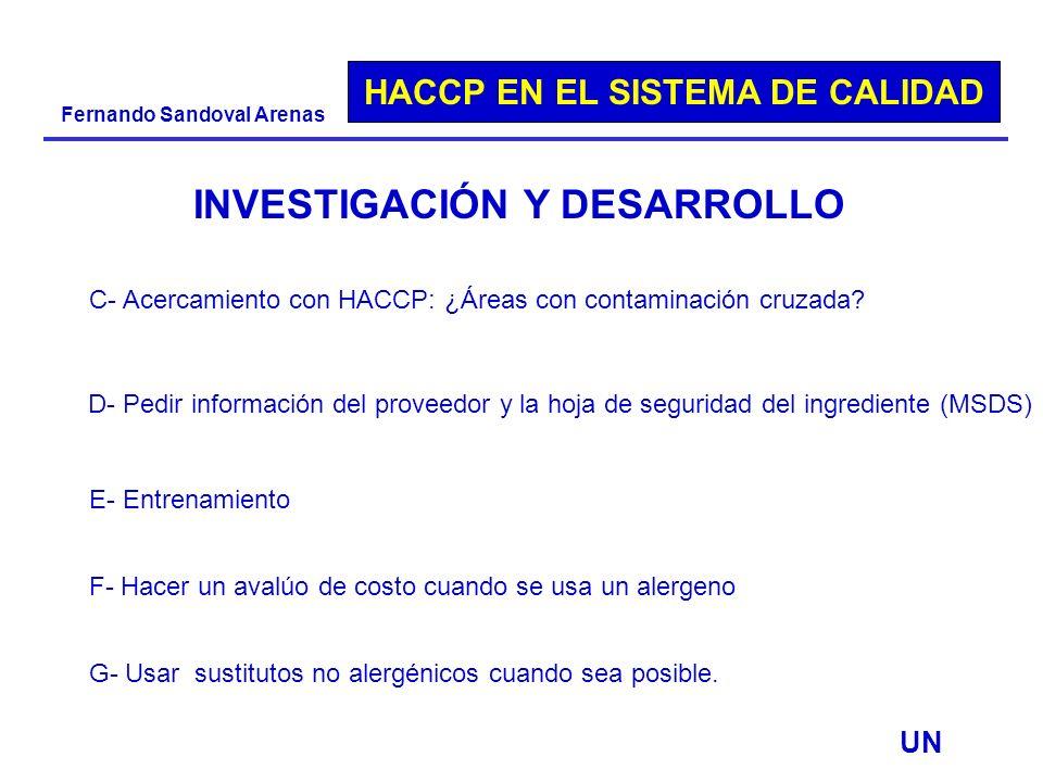 HACCP EN EL SISTEMA DE CALIDAD Fernando Sandoval Arenas UN INVESTIGACIÓN Y DESARROLLO C- Acercamiento con HACCP: ¿Áreas con contaminación cruzada? D-