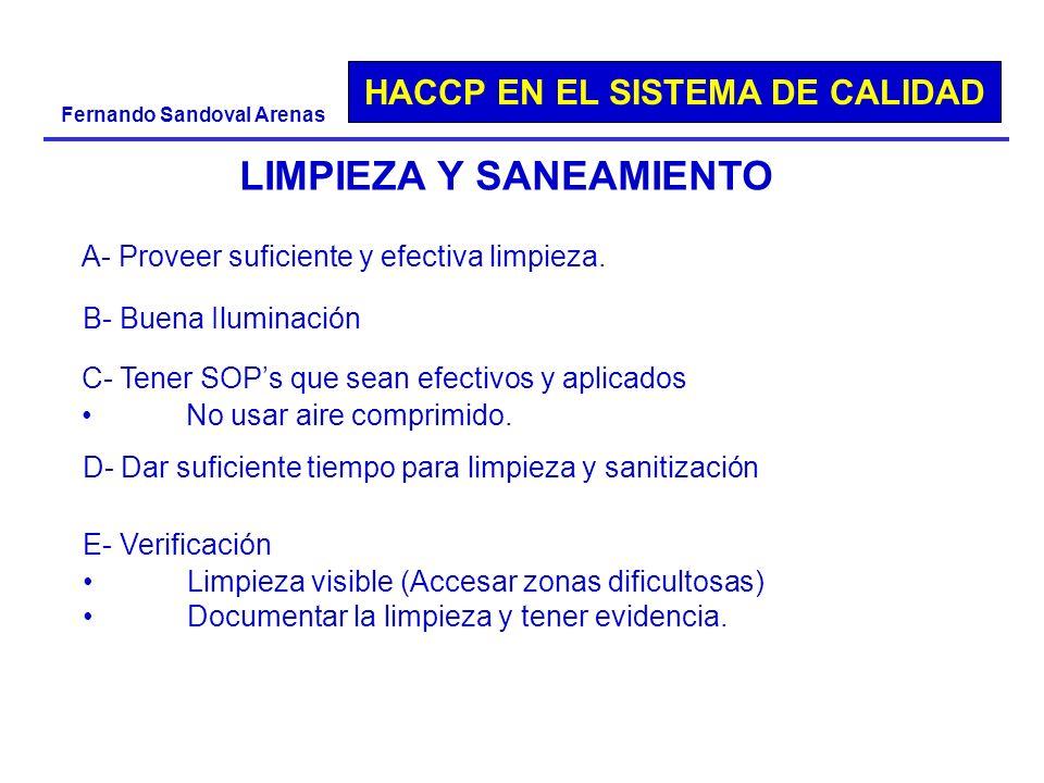HACCP EN EL SISTEMA DE CALIDAD Fernando Sandoval Arenas LIMPIEZA Y SANEAMIENTO A- Proveer suficiente y efectiva limpieza. C- Tener SOPs que sean efect