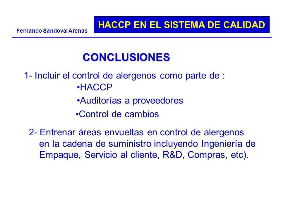 HACCP EN EL SISTEMA DE CALIDAD Fernando Sandoval Arenas CONCLUSIONES 1- Incluir el control de alergenos como parte de : HACCP Auditorías a proveedores