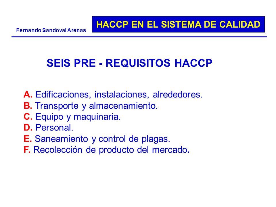 HACCP EN EL SISTEMA DE CALIDAD Fernando Sandoval Arenas A. Edificaciones, instalaciones, alrededores. B. Transporte y almacenamiento. C. Equipo y maqu