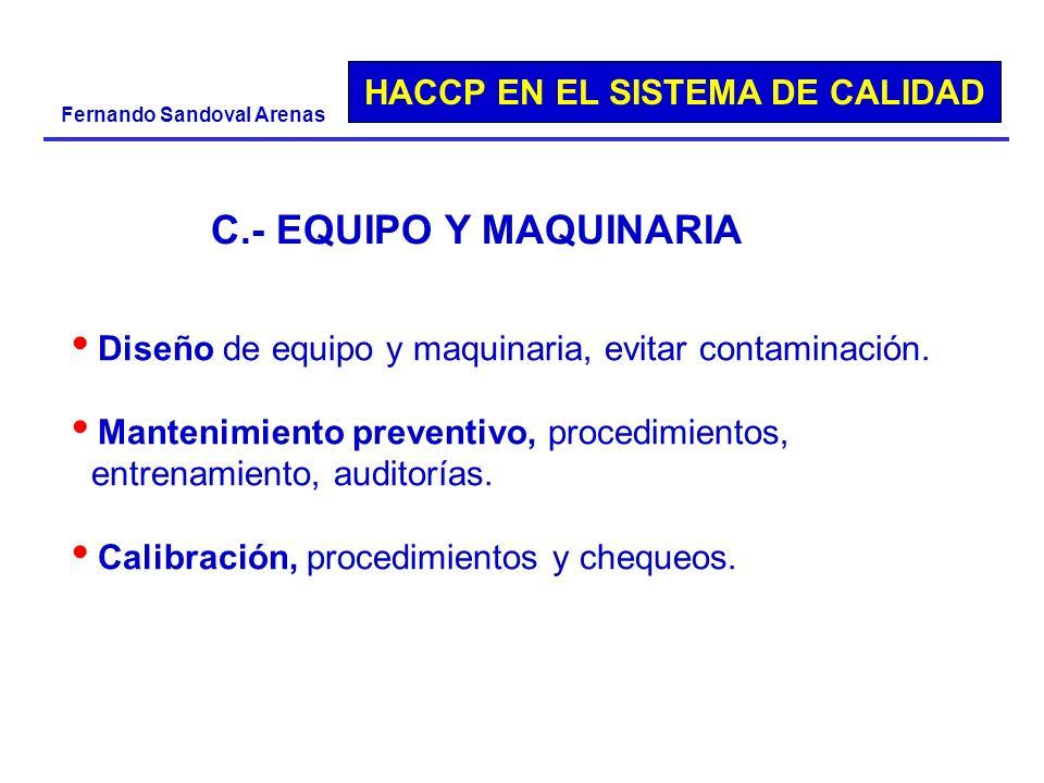 HACCP EN EL SISTEMA DE CALIDAD Fernando Sandoval Arenas Diseño de equipo y maquinaria, evitar contaminación. Mantenimiento preventivo, procedimientos,