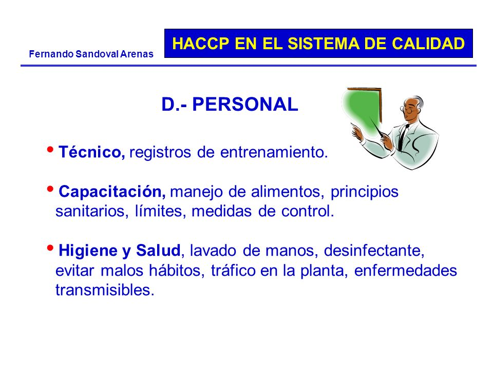 HACCP EN EL SISTEMA DE CALIDAD Fernando Sandoval Arenas Técnico, registros de entrenamiento. Capacitación, manejo de alimentos, principios sanitarios,