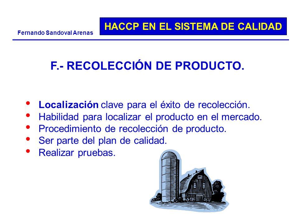 HACCP EN EL SISTEMA DE CALIDAD Fernando Sandoval Arenas Localización clave para el éxito de recolección. Habilidad para localizar el producto en el me