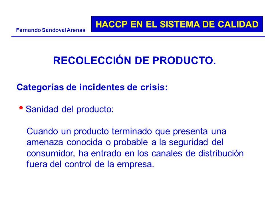 HACCP EN EL SISTEMA DE CALIDAD Fernando Sandoval Arenas Categorías de incidentes de crisis: Sanidad del producto: Cuando un producto terminado que pre