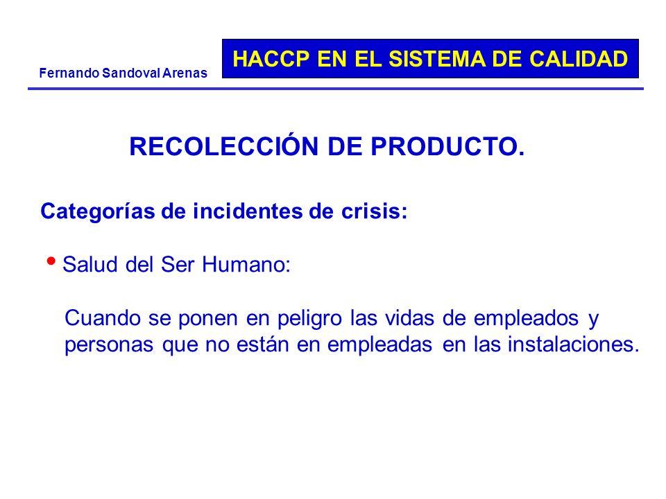 HACCP EN EL SISTEMA DE CALIDAD Fernando Sandoval Arenas Categorías de incidentes de crisis: Salud del Ser Humano: Cuando se ponen en peligro las vidas